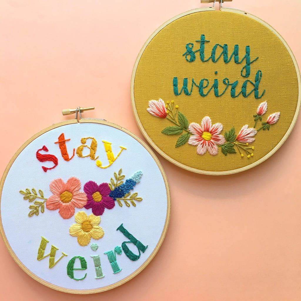 Stay Weird Embroidery Hoop ($40)