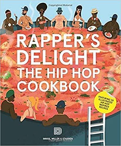 Rapper's Delight: The Hip Hop Cookbook by Joseph Inniss, Ralph Miller, and Peter Stadden
