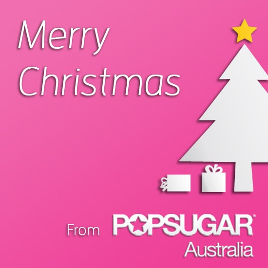 Merry Christmas From PopSugar Australia!