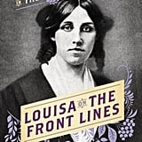 Louisa on the Front Lines: Louisa May Alcott in the Civil War by Samantha Seiple
