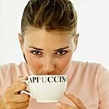 You're Drinking Too Much Caffeine