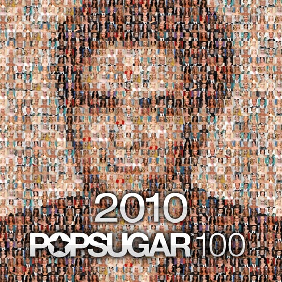 Welcome to the 2010 PopSugar 100!