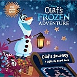 Olaf's Frozen Adventure: Olaf's Journey: A Light-Up Board Book ($11)