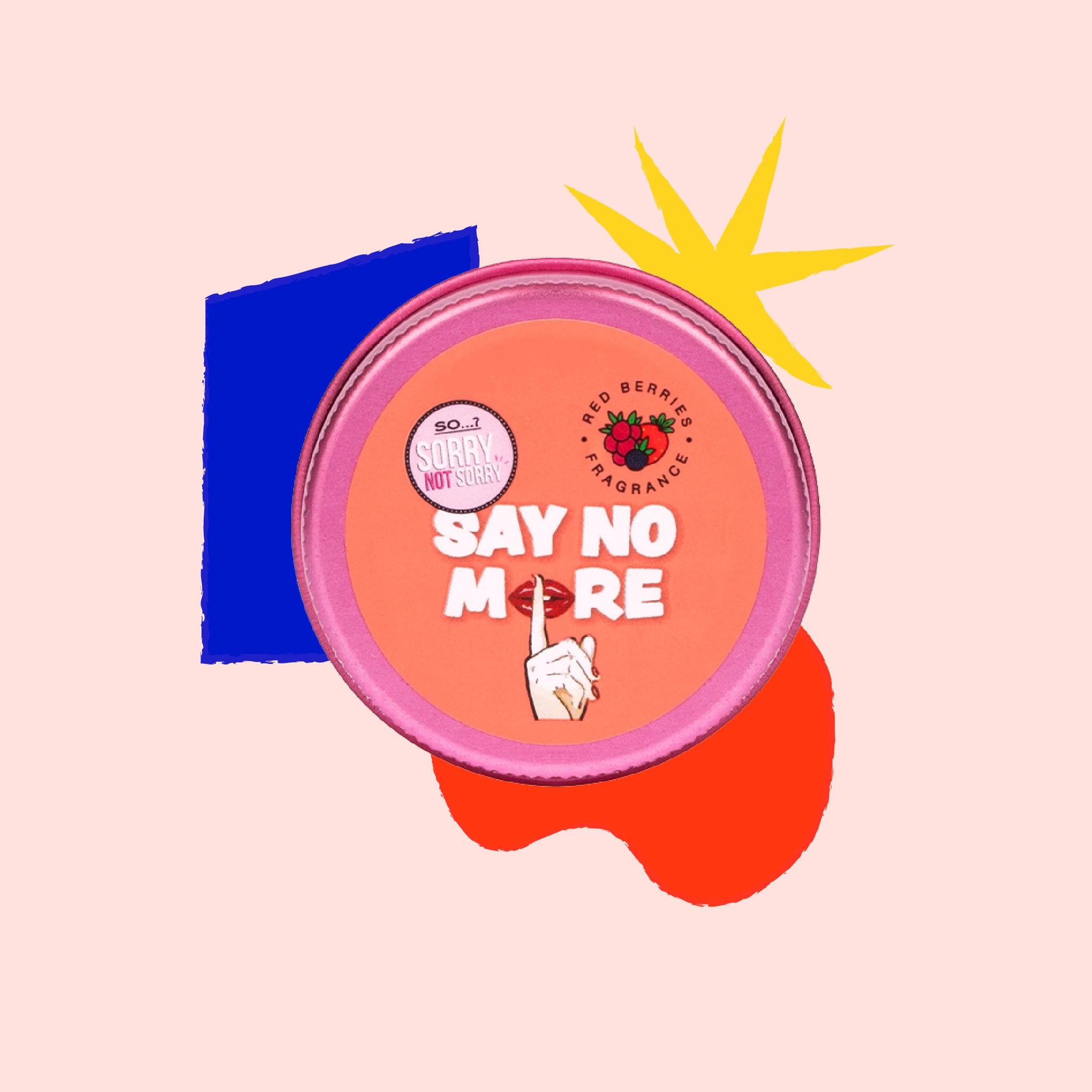 So…? Sorry Not Sorry Say No More Pout Scrub