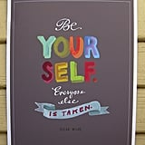 Simple but true, the Be Yourself ($28) Oscar Wilde quote never loses its touch.