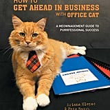 How to Get Ahead in Business With Office Cat by Ariana Klepac and Pete Smith, $24.99
