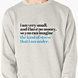 """I Am Very Small"" Sweatshirt"