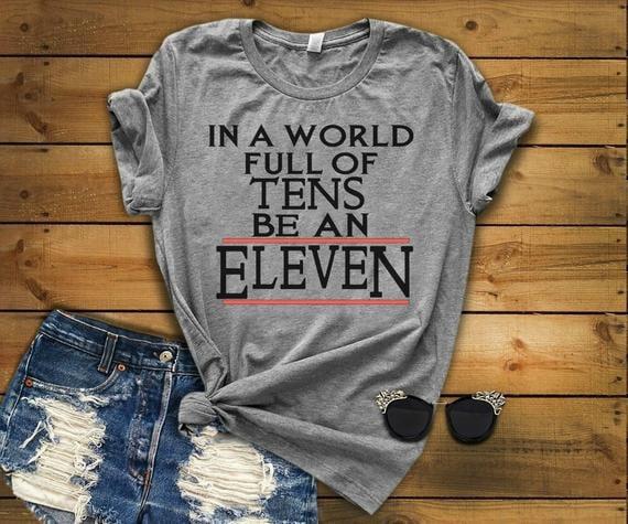 In a World Full of Tens Be an Eleven Women's Shirt