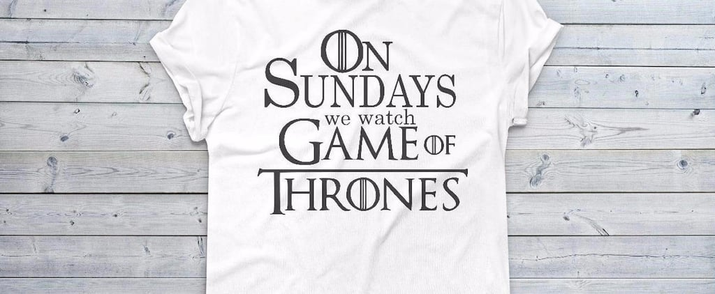 These 31 Epic Game of Thrones T-Shirts Rule More Than the 7 Kingdoms