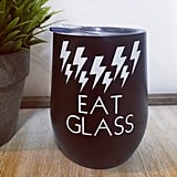 "Schitt's Creek ""Eat Glass"" Wine Glass Tumbler"