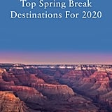 The Top 10 Spring Break Desintations For 2020