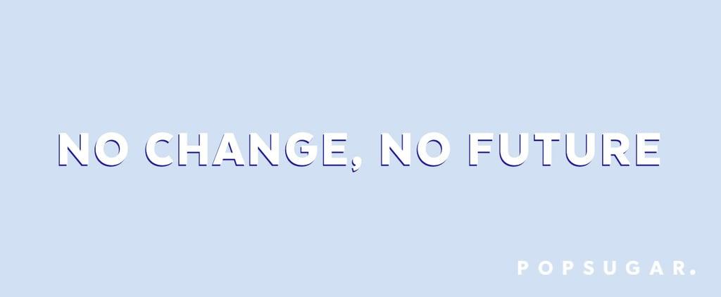 POPSUGAR No Change No Future