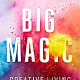 Big Magic: Creative Living Beyond Fear ($10)