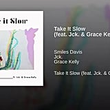 """""""Take It Slow"""" by Smiles Davis feat. Jck. & Grace Kelly"""