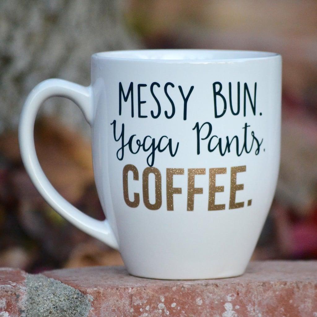 Messy Bun. Yoga Pants. Coffee. Mug
