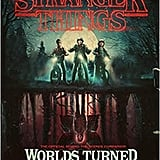 Ages 12 and Up: Stranger Things: Worlds Turned Upside Down: The Official Behind-the-Scenes Companion