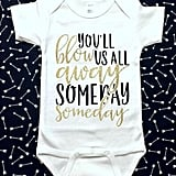 You'll Blow Us All Away Someday Bodysuit