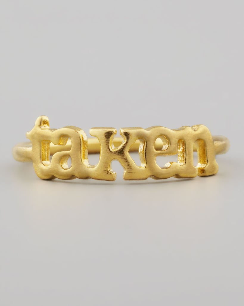 For your not-so-single friends, this Dogeared Small Golden Taken Ring ($42) sends just the right message.