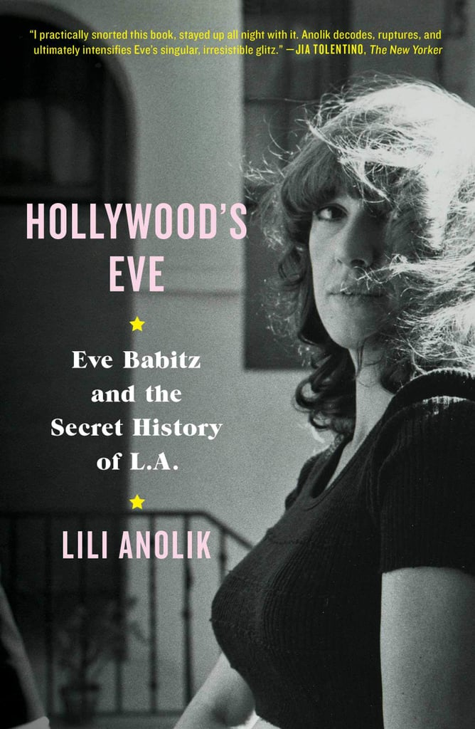 Hollywood's Eve: Eve Babitz and the Secret History of LA by