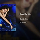 """Dead to Me"" by Kali Uchis"
