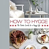 How to Hygge: The Nordic Secrets to a Happy Life by Signe Johansen