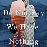 Do Not Say We Have Nothing by Madeleine Thien