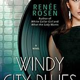 Windy City Blues by Renee Rosen, Out Feb. 28