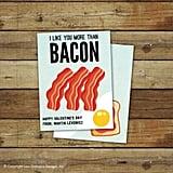 """I Like You More Than Bacon"" Card"