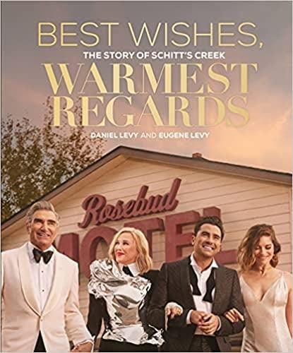 Best Wishes, Warmest Regards: The Story of Schitt's Creek Hardcover Book