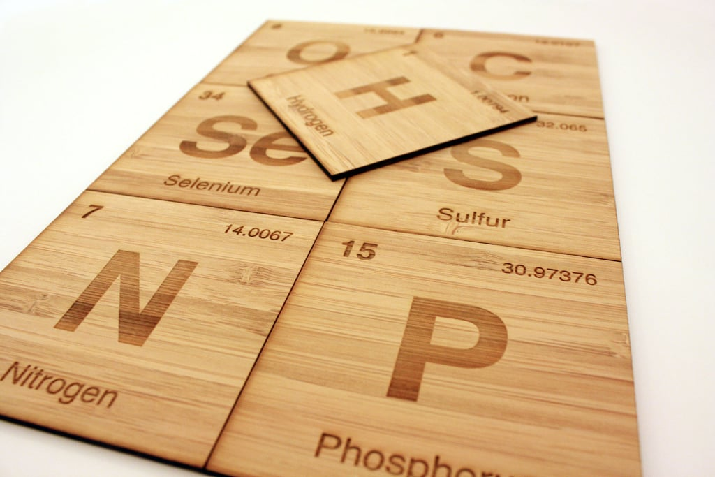 The bamboo Periodic Coasters ($32) are a laser-cut ode to the nonmetals: hydrogen, carbon, nitrogen, phosphorus, oxygen, sulfur, and selenium.