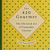 The 420 Gourmet: The Elevated Art of Cannabis Cuisine by JeffThe420Chef