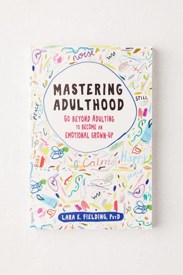 Mastering Adulthood: Go Beyond Adulting to Become an Emotional Grown-Up by Lara E. Fielding, PsyD