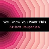 "You Know You Want This: ""Cat Person"" and Other Stories by Kristen Roupenian"