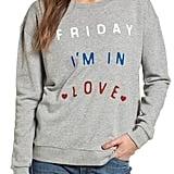 Friday I'm In Love Sweatshirt ($98)