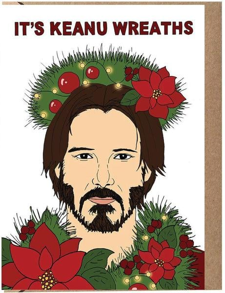 It's Keanu Wreaths Card