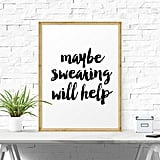 Maybe Swearing Will Help Quote Print