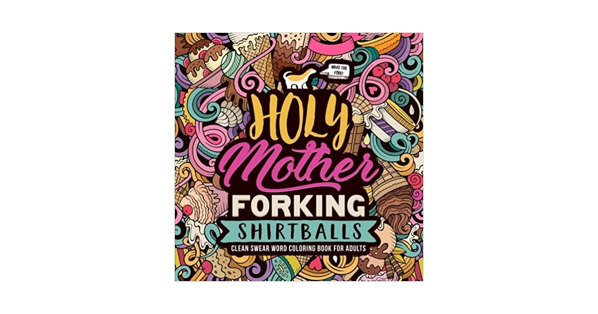 Holy Mother Forking Shirtballs Clean Swear Word Coloring Book For