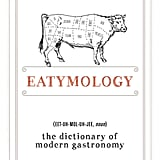 Eatymology: The Dictionary of Modern Gastronomy