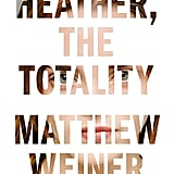 Heather, the Totality by Matthew Weiner (Out Nov. 7)