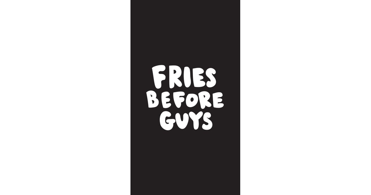 Fries Before Guys Cute Iphone 6 Wallpaper Popsugar