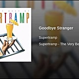 """Goodbye Stranger"" by Supertramp"