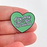 "My Favorite Murder ""Stay Sexy Don't Get Murdered"" Enamel Pin"