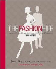 The Fashion File: Advice, Tips, and Inspiration from the Costume Designer of Mad Men by Janie Bryant ($17)