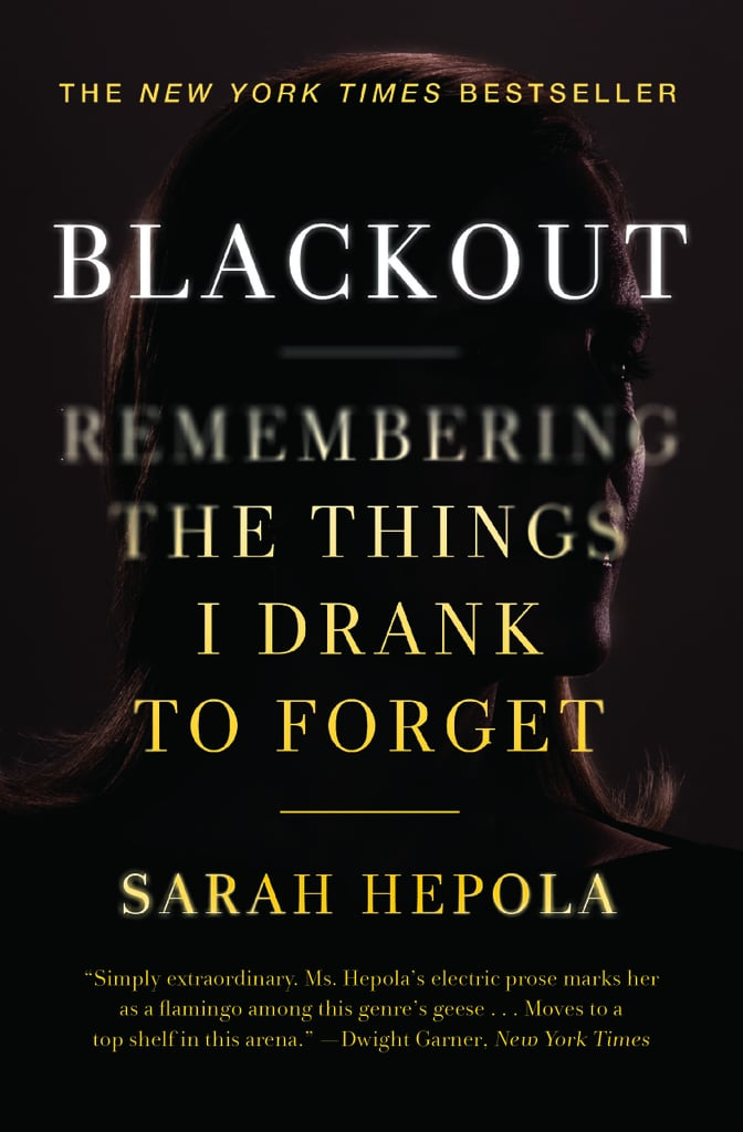 Blackout: Remembering the Things I Drank to Forget by Sarah Hepola, in paperback June 7