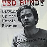 The Trail of Ted Bundy: Digging Up the Untold Stories by Kevin Sullivan