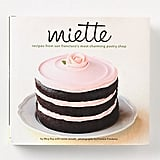 Charm the baking beauty with Miette: Recipes From San Francisco's Most Charming Pastry Shop ($28).