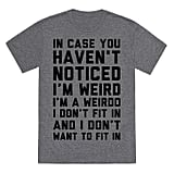 LookHUMAN I'm Weird I'm a Weirdo Tee