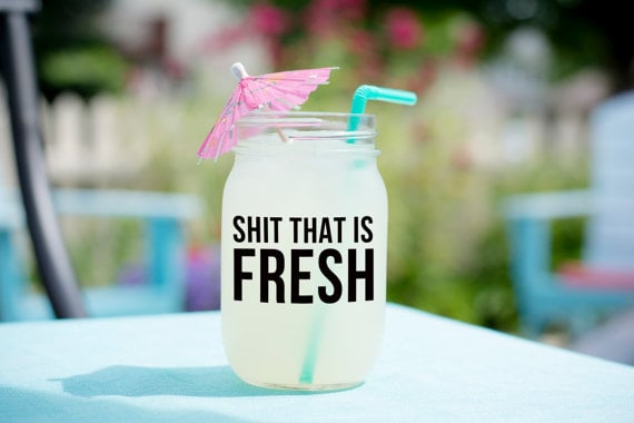 """Sh*t That Is Fresh"" Mason Jar"