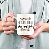 """Nevertheless, She Persisted"" Mug"