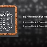 """Be Real Black For Me"" by Roberta Flack and Donny Hathaway"